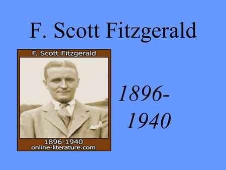 F. Scott Fitzgerald 1896- 1940. Early life Born in St. Paul, Minnesota, on September 24, 1896, Named after second cousin three times removed – Francis.