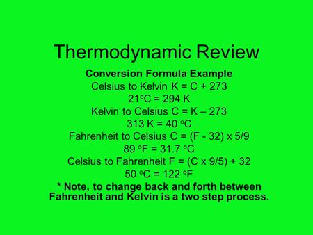 Thermodynamic Review Conversion Formula Example Celsius to Kelvin K = C + 273 21 o C = 294 K Kelvin to Celsius C = K – 273 313 K = 40 o C Fahrenheit to.