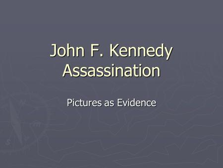 John F. Kennedy Assassination Pictures as Evidence.