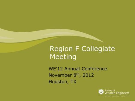 Region F Collegiate Meeting WE'12 Annual Conference November 8 th, 2012 Houston, TX.