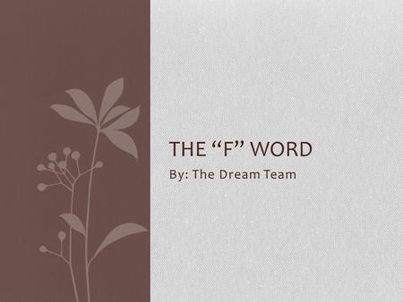 "By: The Dream Team THE ""F"" WORD. Background Information on Author of Article Firoozeh Dumas is an Iranian American writer who moved to California at age."