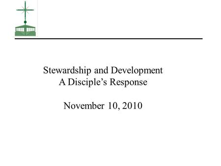 Stewardship and Development A Disciple's Response November 10, 2010.
