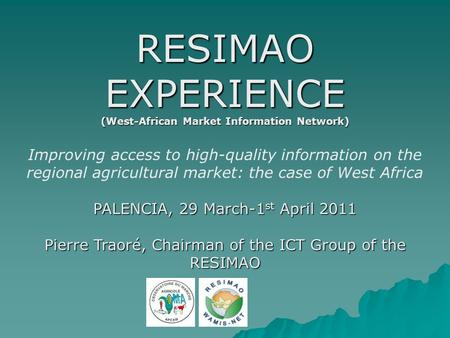 RESIMAO EXPERIENCE (West-African Market Information Network) Improving access to high-quality information on the regional agricultural market: the case.