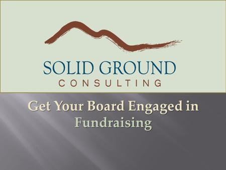 Get Your Board Engaged in Fundraising.  More money may be the least important.  Some revenue is better than others.  Fundraising is relationship- building.