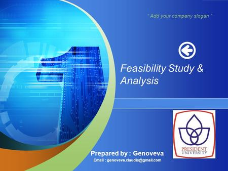 """ Add your company slogan "" Feasibility Study & Analysis Prepared by : Genoveva"