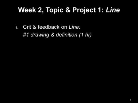 Week 2, Topic & Project 1: Line  Crit & feedback on Line: #1 drawing & definition (1 hr) 1.