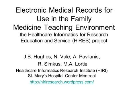 Electronic Medical Records for Use in the Family Medicine Teaching Environment the Healthcare Informatics for Research Education and Service (HiRES) project.