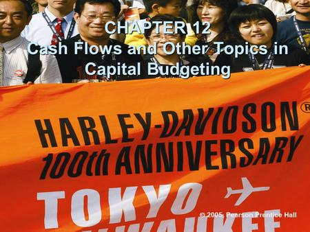 CHAPTER 12 Cash Flows and Other Topics in Capital Budgeting  2005, Pearson Prentice Hall.