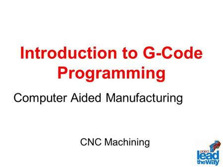 Introduction to G-Code Programming Computer Aided Manufacturing CNC Machining.