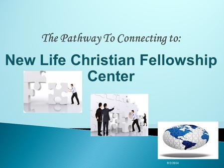 New Life Christian Fellowship Center 9/2/2014 1  The Vision of the Pathway to Connecting to NLCFC  You will learn in this session the structure of.