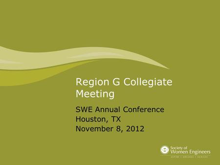 Region G Collegiate Meeting SWE Annual Conference Houston, TX November 8, 2012.