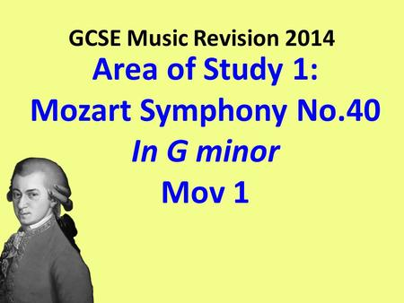 Area of Study 1: Mozart Symphony No.40 In G minor Mov 1