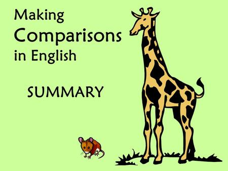 Making Comparisons in English SUMMARY. We often use comparisons because we want to talk about the differences between people, places, and things. Here.