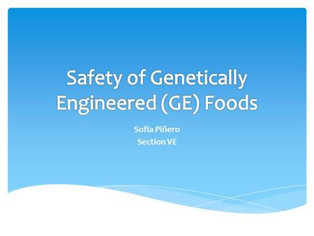 Sofia Piñero Section VE.  GE foods, also known as biotech, are crops, livestock, and bacteria that have been altered by artificial gene- transfer in.