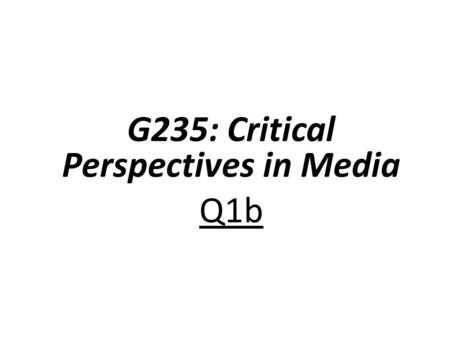 G235: Critical Perspectives in Media Q1b. The Exam Question 1a - Discuss your production journey in relation to one or more of the headings »2»25 marks.