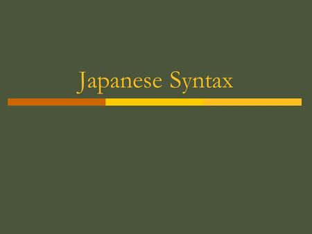Japanese Syntax. Outline  Review of typological characteristics of JL  Syntactic Structures Syntactic Constituency Phrase Structures Phrase Structure.