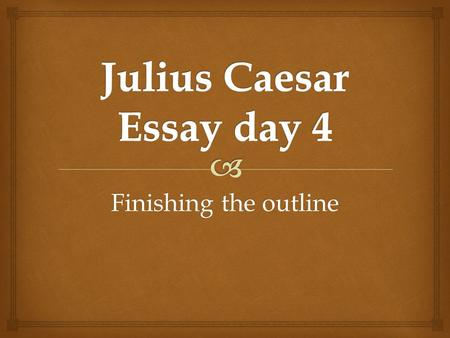 introduction to julius caesar essay I thesis statement: julius caesar is a play that illustrates the theme expressed by lord acton that power corrupts and absolute power corrupts absolutely this can be illustrated by studying the actions of the main characters in the play.