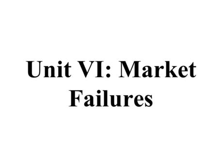 Unit VI: Market Failures