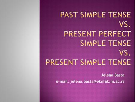 Past simple tense vs. present perfect simple tense Vs