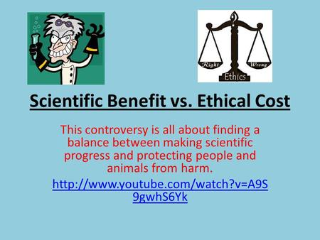 Scientific Benefit vs. Ethical Cost