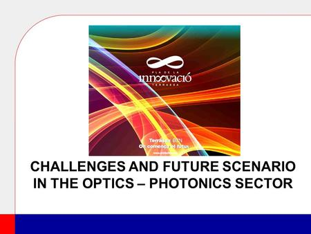 CHALLENGES AND FUTURE SCENARIO IN THE OPTICS – PHOTONICS SECTOR.