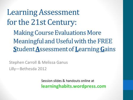 Learning Assessment for the 21st Century: Making Course Evaluations More Meaningful and Useful with the FREE Student Assessment of Learning Gains Stephen.