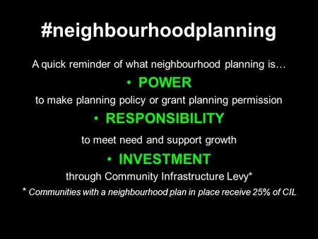 #neighbourhoodplanning A quick reminder of what neighbourhood planning is… POWER to make planning policy or grant planning permission RESPONSIBILITY to.