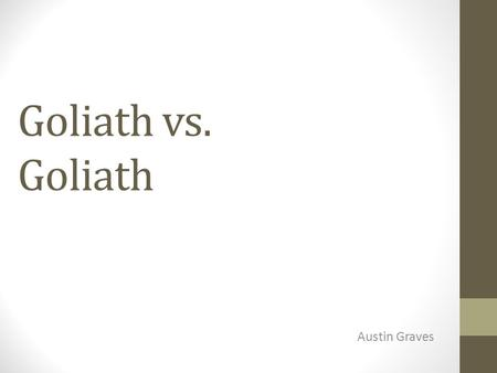 Goliath vs. Goliath Austin Graves. Overview Companies spend a lot of time and money researching, developing, and perfecting their product. Apple is the.