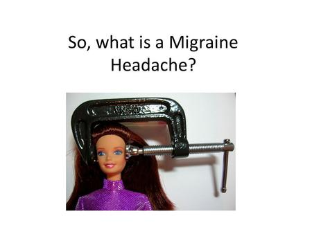 So, what is a Migraine Headache?. Migraine Definition At least 2 of the following: Moderate to severe pain One sided Throbbing or pulsating in character.