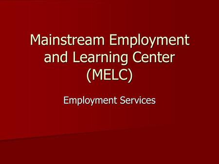 Mainstream Employment and Learning Center (MELC) Employment Services.