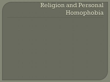  Some forms of homosexuality present in several religions and cultures many years ago  Abrahamic religions – Christianity, Judaism and Islam – traditionally.