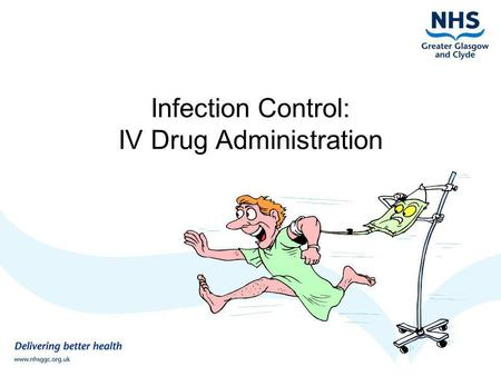 Infection Control: IV Drug Administration. Learning outcomes Explain the chain of infection and standard precautions. To understand the application of.