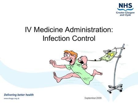 IV Medicine Administration: Infection Control September 2009.