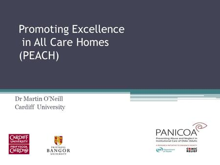 Promoting Excellence in All Care Homes (PEACH) Dr Martin O'Neill Cardiff University.