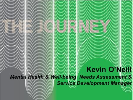 Kevin O'Neill Mental Health & Well-being Needs Assessment & Service Development Manager.