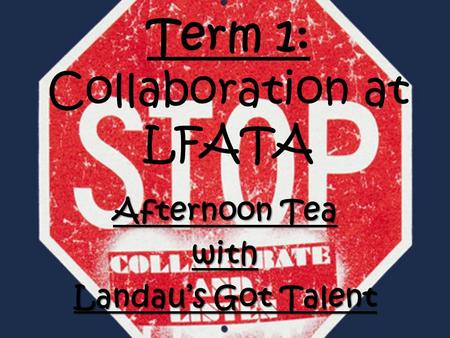 Term 1: Collaboration at LFATA Afternoon Tea with Landau's Got Talent.