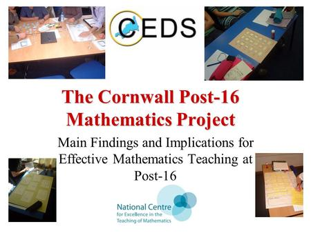 The Cornwall Post-16 Mathematics Project Main Findings and Implications for Effective Mathematics Teaching at Post-16.