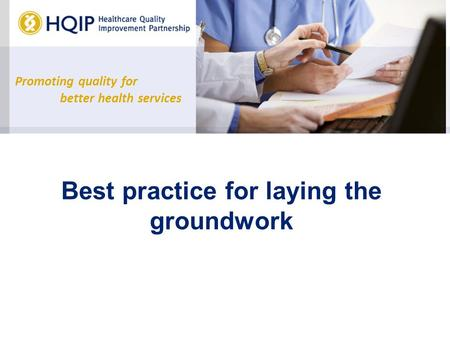Promoting quality for better health services Best practice for laying the groundwork.