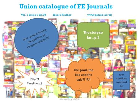 Union catalogue of FE Journals Vol. 1 Issue 1 £2.99 Keely Flather www.petroc.ac.uk Who, what and why, the question on everyone mind!! P.1 The good, the.