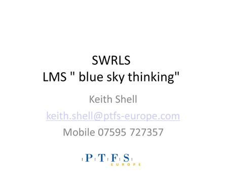 SWRLS LMS  blue sky thinking Keith Shell Mobile 07595 727357.