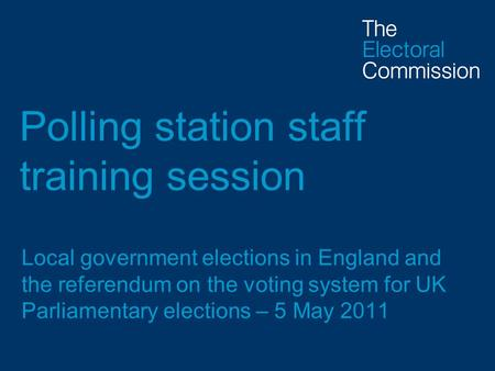 Polling station staff training session Local government elections in England and the referendum on the voting system for UK Parliamentary elections – 5.