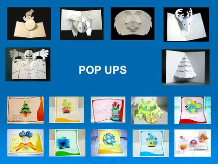 POP UPS. Pop ups can range from the very simple to the extreme pop up The Simple Pop up will use one main mechanism.