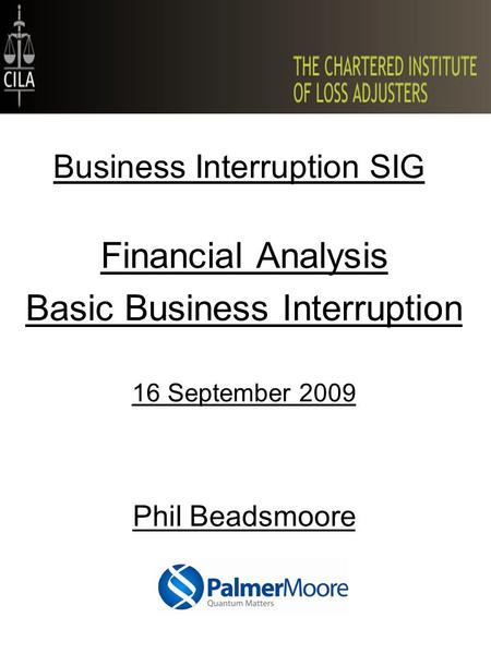 Business Interruption SIG Financial Analysis Basic Business Interruption 16 September 2009 Phil Beadsmoore.