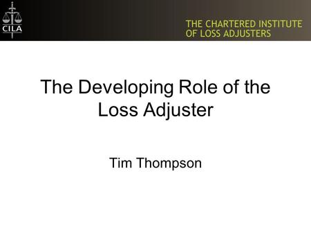 The Developing Role of the Loss Adjuster Tim Thompson.