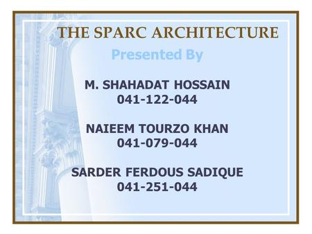 THE SPARC ARCHITECTURE Presented By M. SHAHADAT HOSSAIN 041-122-044 NAIEEM TOURZO KHAN 041-079-044 SARDER FERDOUS SADIQUE 041-251-044.