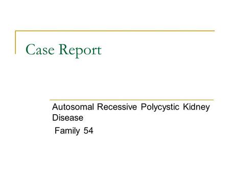 Case Report Autosomal Recessive Polycystic Kidney Disease Family 54.