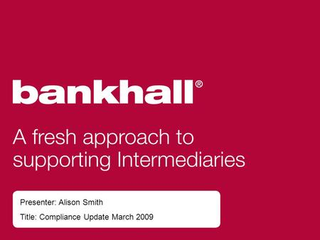 Presenter: Alison Smith Title: Compliance Update March 2009.