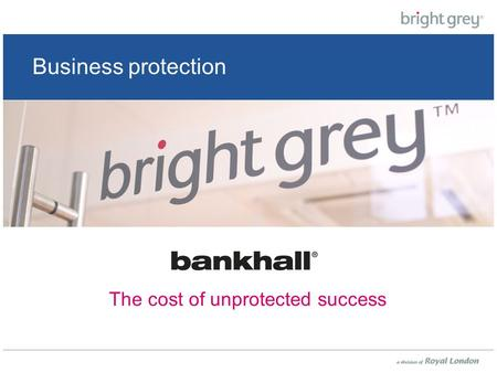 Business protection The cost of unprotected success.