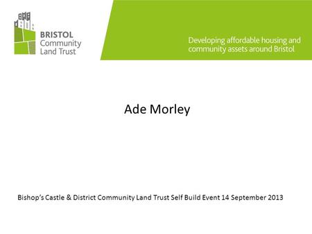 Ade Morley Bishop's Castle & District Community Land Trust Self Build Event 14 September 2013.