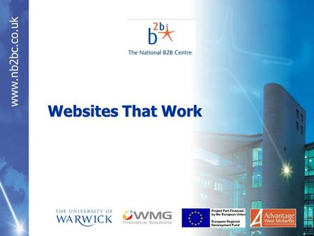 Www.nb2bc.co.uk Websites That Work. www.nb2bc.co.uk Introduction to the B2B Centre James Pennington Lead IT Consultant.
